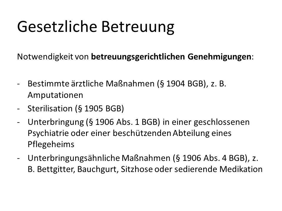 Gesetzliche Betreuung Notwendigkeit von betreuungsgerichtlichen Genehmigungen: -Bestimmte ärztliche Maßnahmen (§ 1904 BGB), z. B. Amputationen -Steril