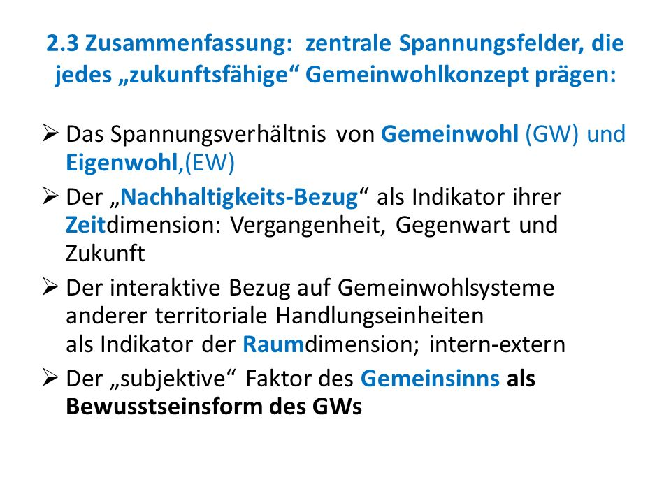 2.3 Zusammenfassung: zentrale Spannungsfelder, die jedes zukunftsfähige Gemeinwohlkonzept prägen: Das Spannungsverhältnis von Gemeinwohl (GW) und Eige