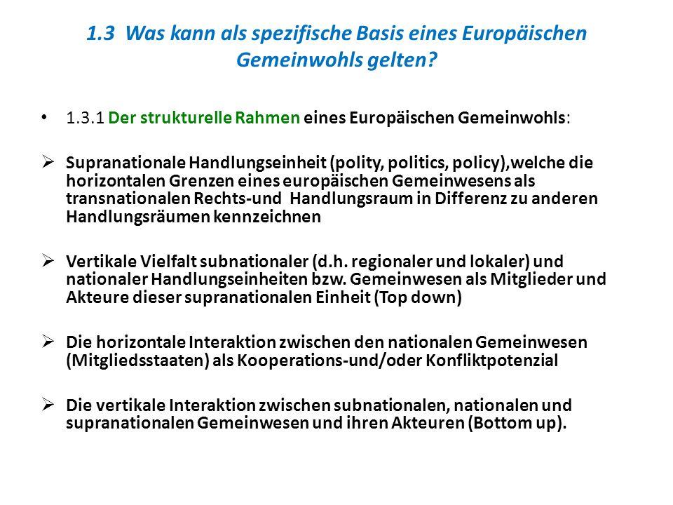 1.3 Was kann als spezifische Basis eines Europäischen Gemeinwohls gelten? 1.3.1 Der strukturelle Rahmen eines Europäischen Gemeinwohls: Supranationale