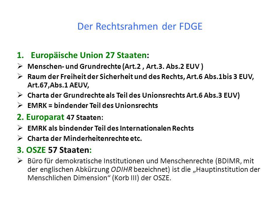 Der Rechtsrahmen der FDGE 1.Europäische Union 27 Staaten: Menschen- und Grundrechte (Art.2, Art.3. Abs.2 EUV ) Raum der Freiheit der Sicherheit und de