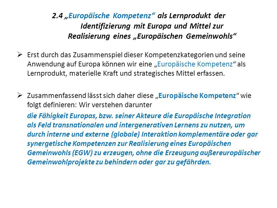 2.4 Europäische Kompetenz als Lernprodukt der Identifizierung mit Europa und Mittel zur Realisierung eines Europäischen Gemeinwohls Erst durch das Zus