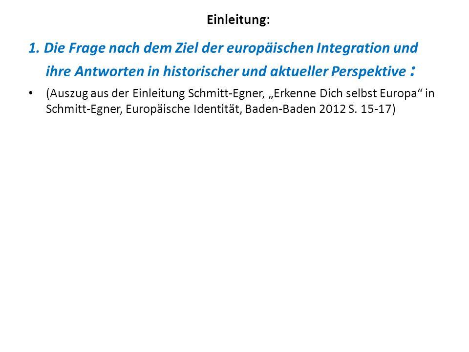 Einleitung: 1. Die Frage nach dem Ziel der europäischen Integration und ihre Antworten in historischer und aktueller Perspektive : (Auszug aus der Ein