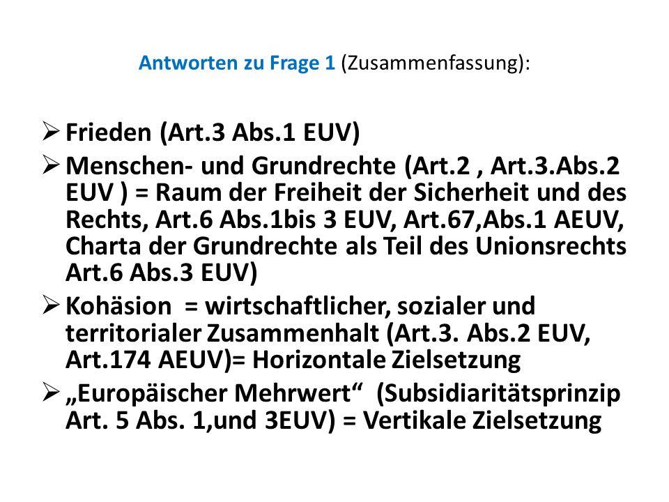 Antworten zu Frage 1 (Zusammenfassung): Frieden (Art.3 Abs.1 EUV) Menschen- und Grundrechte (Art.2, Art.3.Abs.2 EUV ) = Raum der Freiheit der Sicherhe