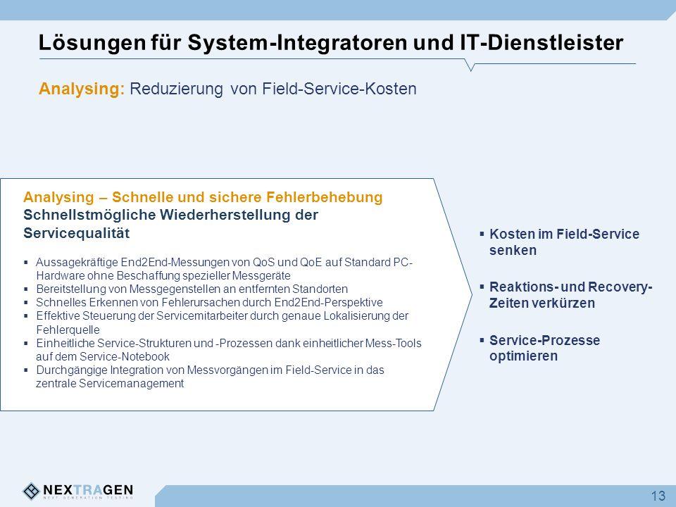 Lösungen für System-Integratoren und IT-Dienstleister 13 Analysing – Schnelle und sichere Fehlerbehebung Schnellstmögliche Wiederherstellung der Servi