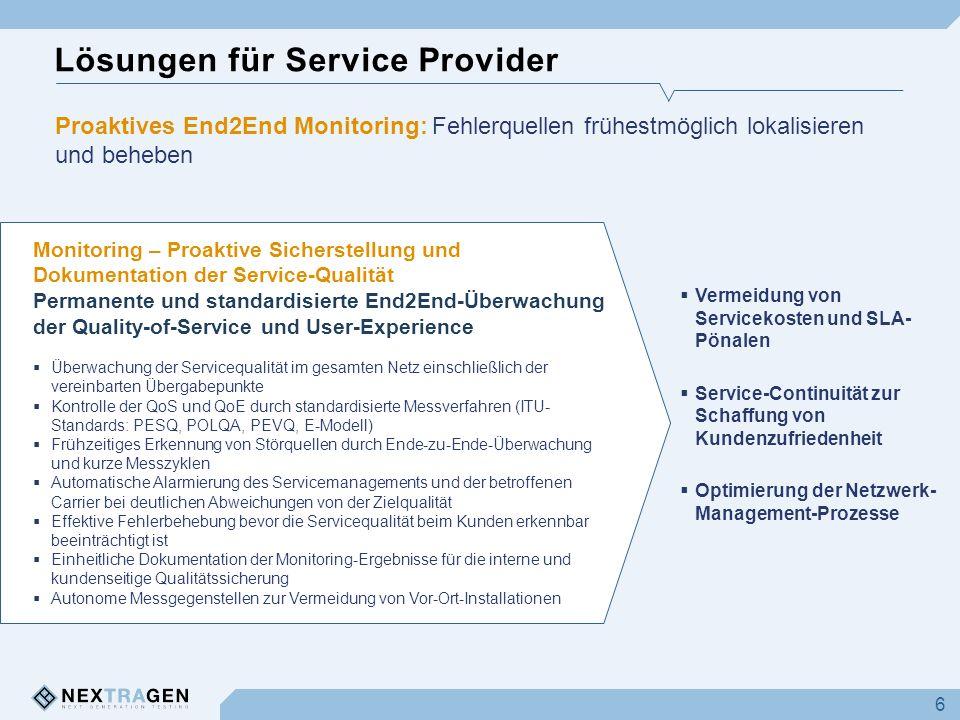 Lösungen für Service Provider 6 Monitoring – Proaktive Sicherstellung und Dokumentation der Service-Qualität Permanente und standardisierte End2End-Üb