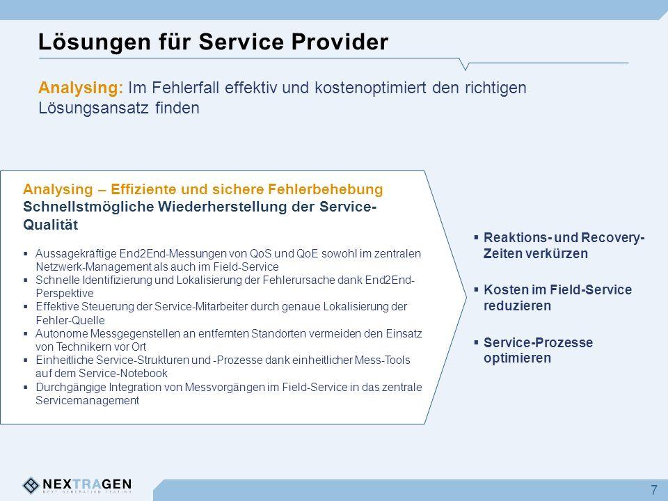 Lösungen für Service Provider 7 Analysing – Effiziente und sichere Fehlerbehebung Schnellstmögliche Wiederherstellung der Service- Qualität Aussagekrä
