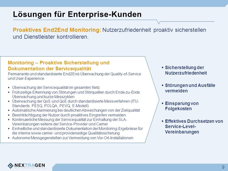 Lösungen für Enterprise-Kunden 9 Monitoring – Proaktive Sicherstellung und Dokumentation der Servicequalität Permanente und standardisierte End2End-Üb