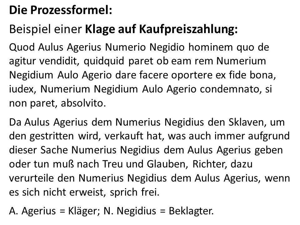 Die Prozessformel: Beispiel einer Klage auf Kaufpreiszahlung: Quod Aulus Agerius Numerio Negidio hominem quo de agitur vendidit, quidquid paret ob eam