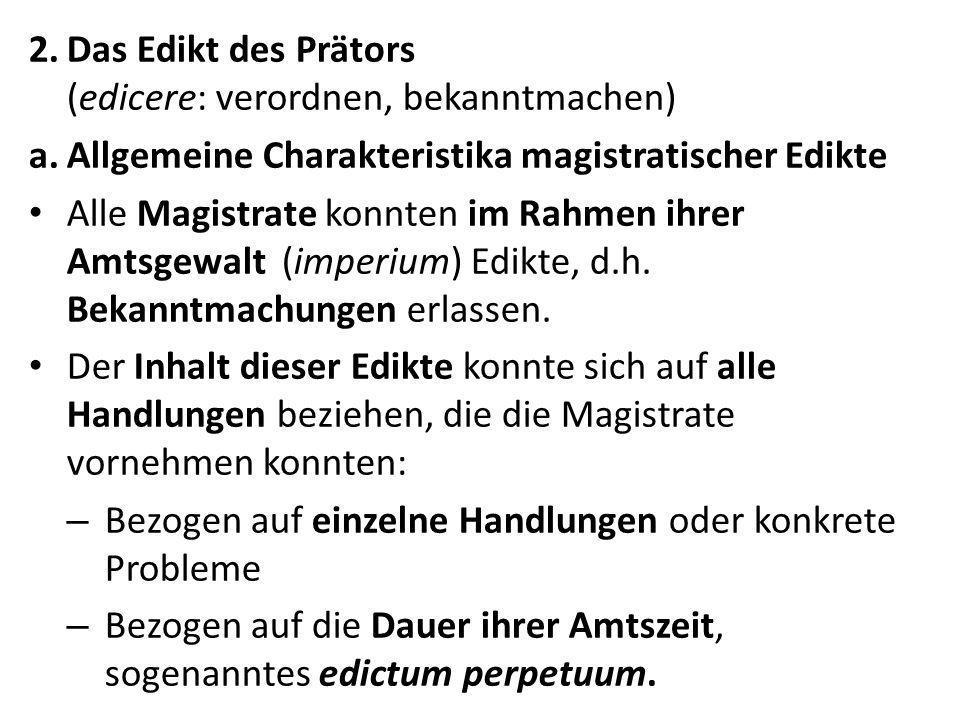 2.Das Edikt des Prätors (edicere: verordnen, bekanntmachen) a.Allgemeine Charakteristika magistratischer Edikte Alle Magistrate konnten im Rahmen ihre