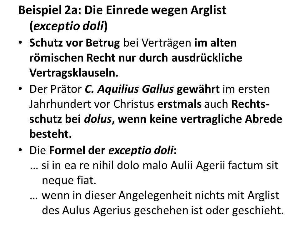 Beispiel 2a: Die Einrede wegen Arglist (exceptio doli) Schutz vor Betrug bei Verträgen im alten römischen Recht nur durch ausdrückliche Vertragsklause