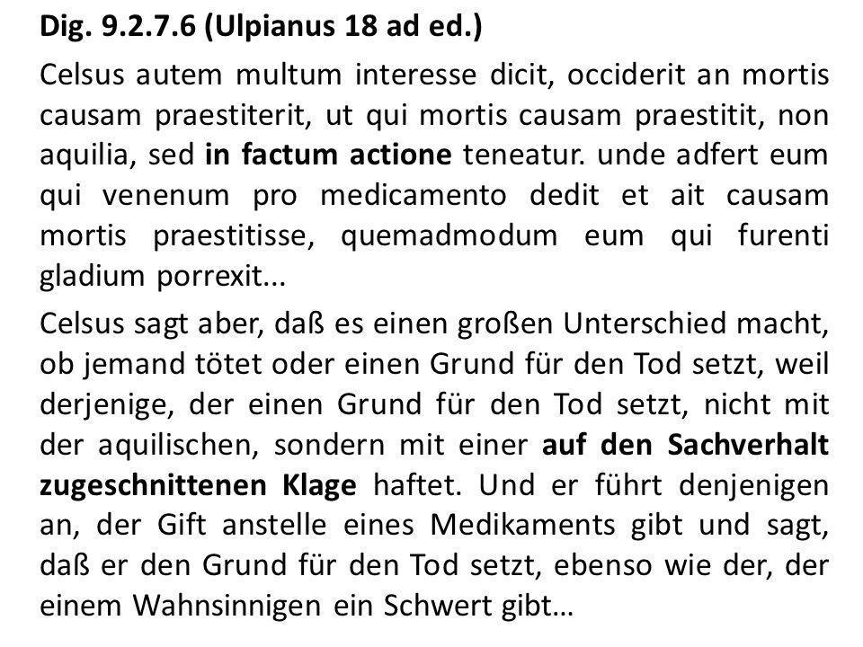 Dig. 9.2.7.6 (Ulpianus 18 ad ed.) Celsus autem multum interesse dicit, occiderit an mortis causam praestiterit, ut qui mortis causam praestitit, non a