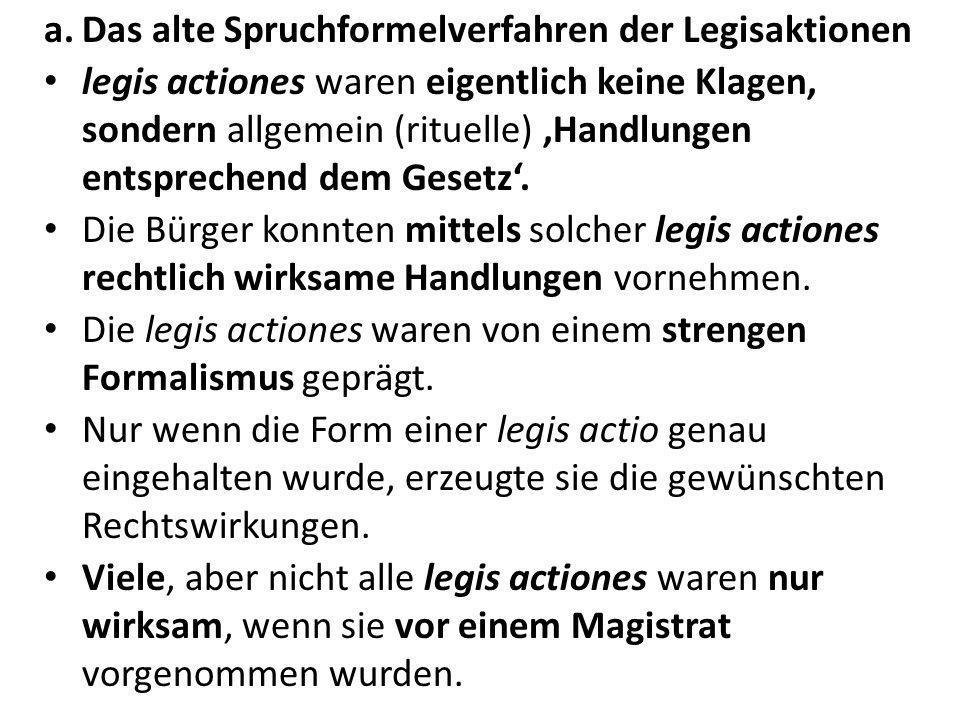 a.Das alte Spruchformelverfahren der Legisaktionen legis actiones waren eigentlich keine Klagen, sondern allgemein (rituelle) Handlungen entsprechend