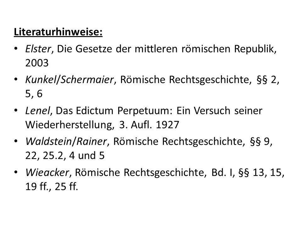 Literaturhinweise: Elster, Die Gesetze der mittleren römischen Republik, 2003 Kunkel/Schermaier, Römische Rechtsgeschichte, §§ 2, 5, 6 Lenel, Das Edic