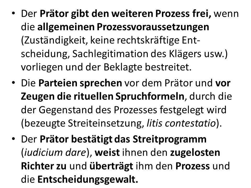 Der Prätor gibt den weiteren Prozess frei, wenn die allgemeinen Prozessvoraussetzungen (Zuständigkeit, keine rechtskräftige Ent- scheidung, Sachlegiti