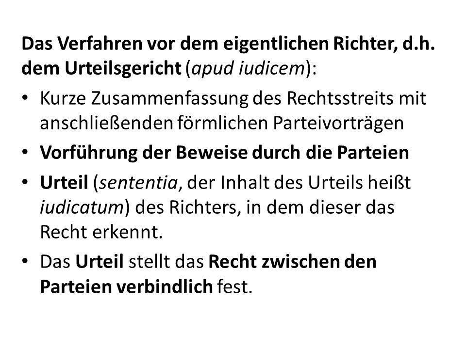 Das Verfahren vor dem eigentlichen Richter, d.h. dem Urteilsgericht (apud iudicem): Kurze Zusammenfassung des Rechtsstreits mit anschließenden förmlic