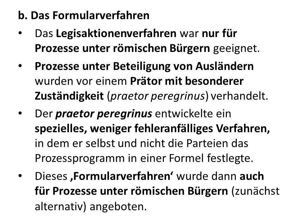b. Das Formularverfahren Das Legisaktionenverfahren war nur für Prozesse unter römischen Bürgern geeignet. Prozesse unter Beteiligung von Ausländern w