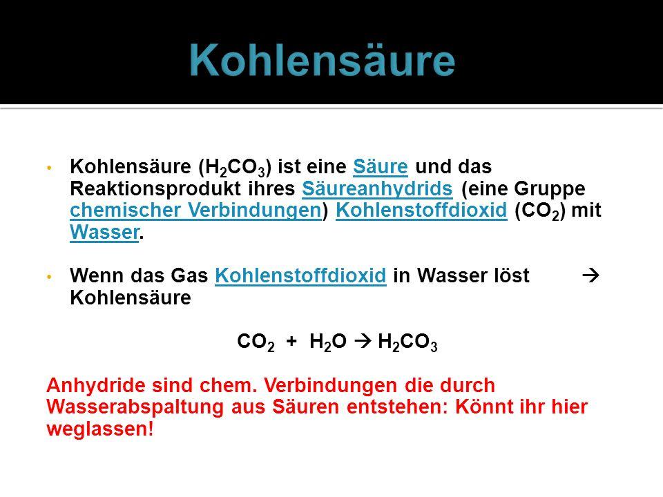 Kohlensäure (H 2 CO 3 ) ist eine Säure und das Reaktionsprodukt ihres Säureanhydrids (eine Gruppe chemischer Verbindungen) Kohlenstoffdioxid (CO 2 ) m