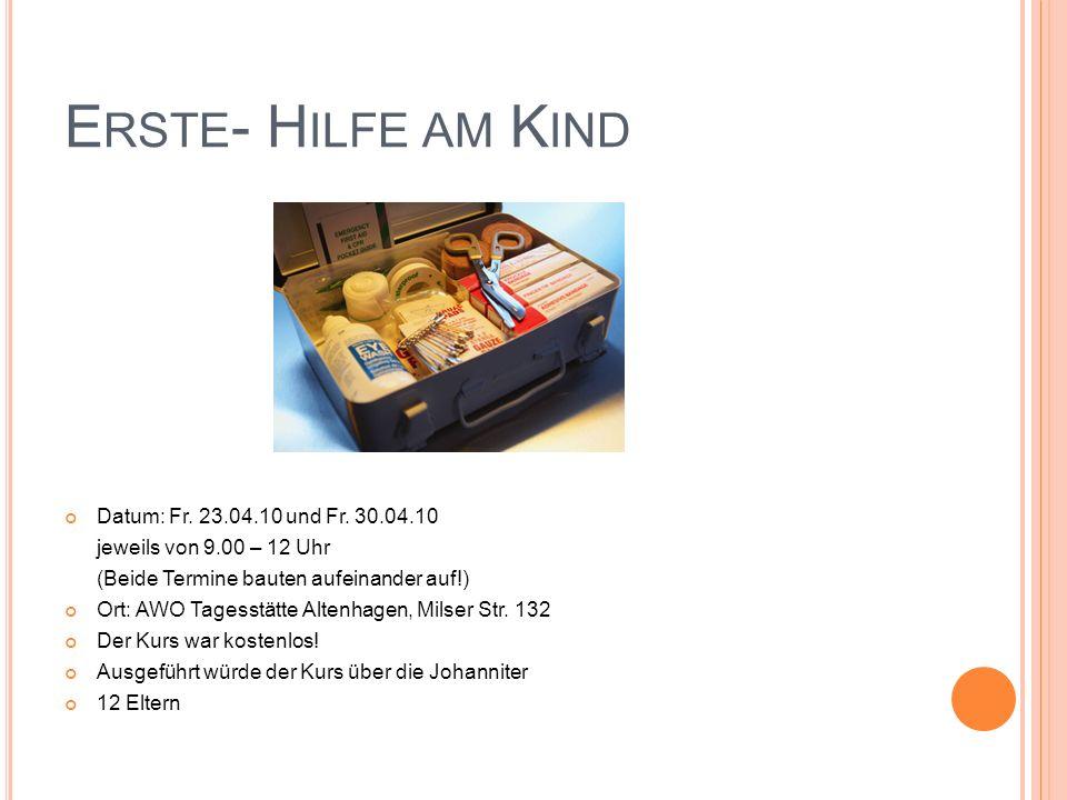 E RSTE - H ILFE AM K IND Datum: Fr. 23.04.10 und Fr. 30.04.10 jeweils von 9.00 – 12 Uhr (Beide Termine bauten aufeinander auf!) Ort: AWO Tagesstätte A