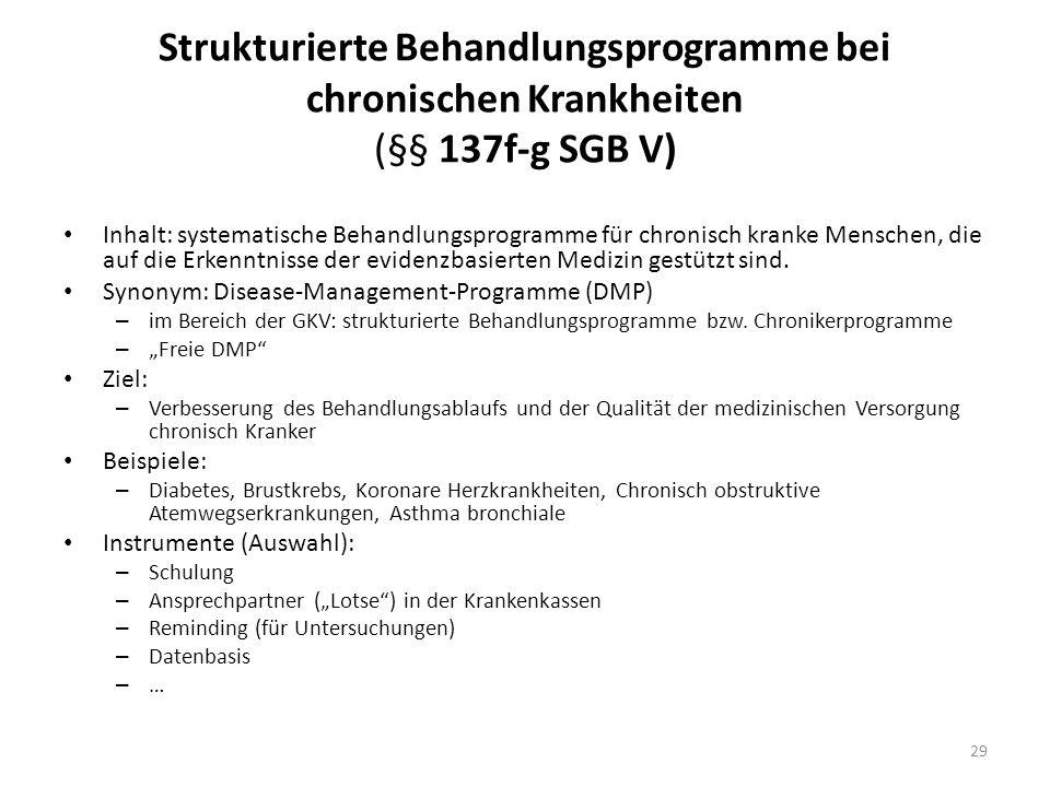 Strukturierte Behandlungsprogramme bei chronischen Krankheiten (§§ 137f-g SGB V) Inhalt: systematische Behandlungsprogramme für chronisch kranke Mensc