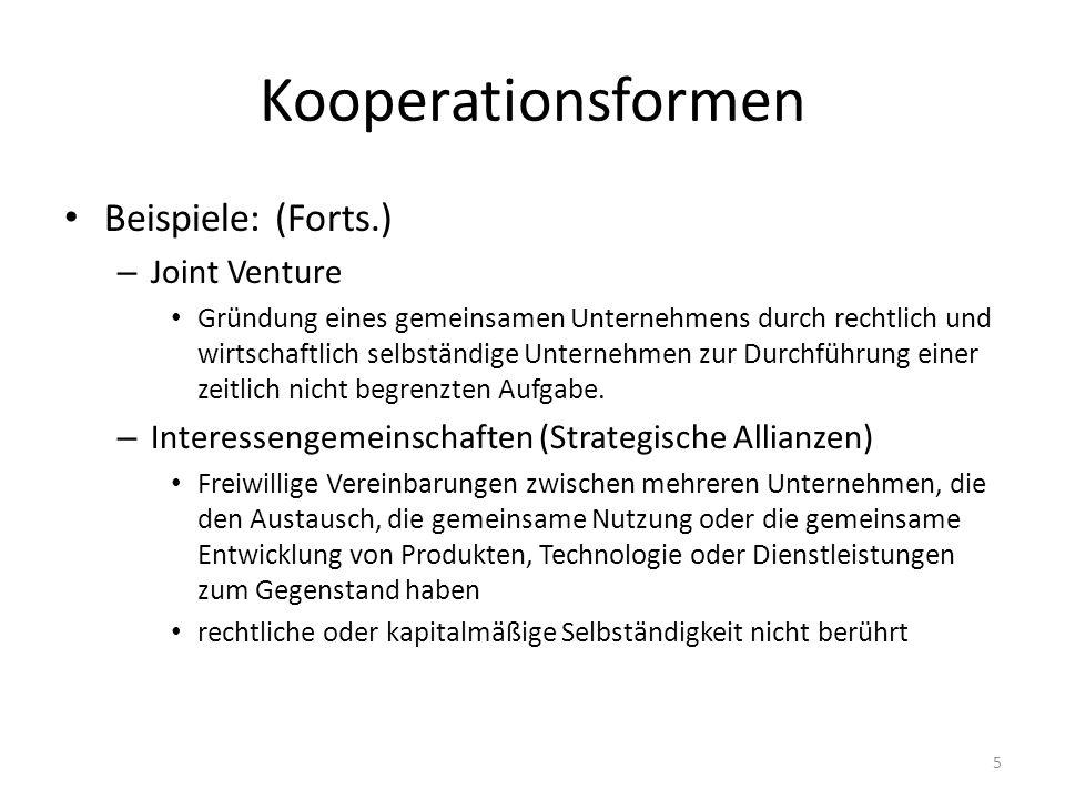 Kooperationsformen Beispiele: (Forts.) – Joint Venture Gründung eines gemeinsamen Unternehmens durch rechtlich und wirtschaftlich selbständige Unternehmen zur Durchführung einer zeitlich nicht begrenzten Aufgabe.