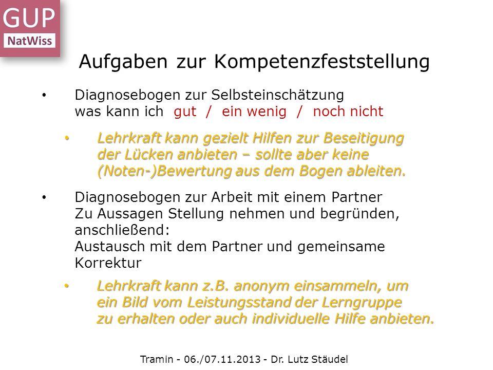 Aufgaben zur Kompetenzfeststellung Tramin - 06./07.11.2013 - Dr. Lutz Stäudel Diagnosebogen zur Selbsteinschätzung was kann ich gut / ein wenig / noch