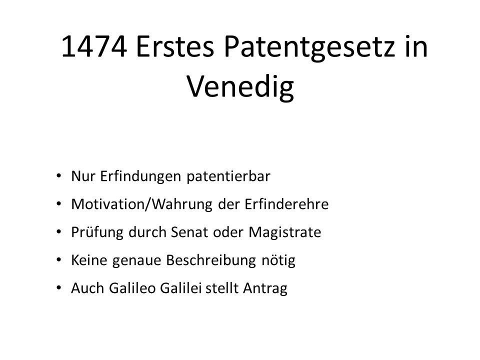 1474 Erstes Patentgesetz in Venedig Nur Erfindungen patentierbar Motivation/Wahrung der Erfinderehre Prüfung durch Senat oder Magistrate Keine genaue