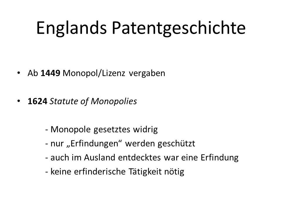 Englands Patentgeschichte Ab 1449 Monopol/Lizenz vergaben 1624 Statute of Monopolies - Monopole gesetztes widrig - nur Erfindungen werden geschützt -
