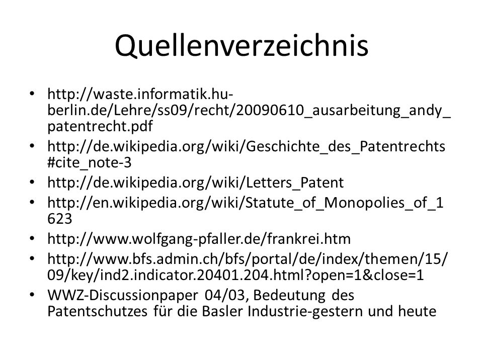 Quellenverzeichnis http://waste.informatik.hu- berlin.de/Lehre/ss09/recht/20090610_ausarbeitung_andy_ patentrecht.pdf http://de.wikipedia.org/wiki/Ges