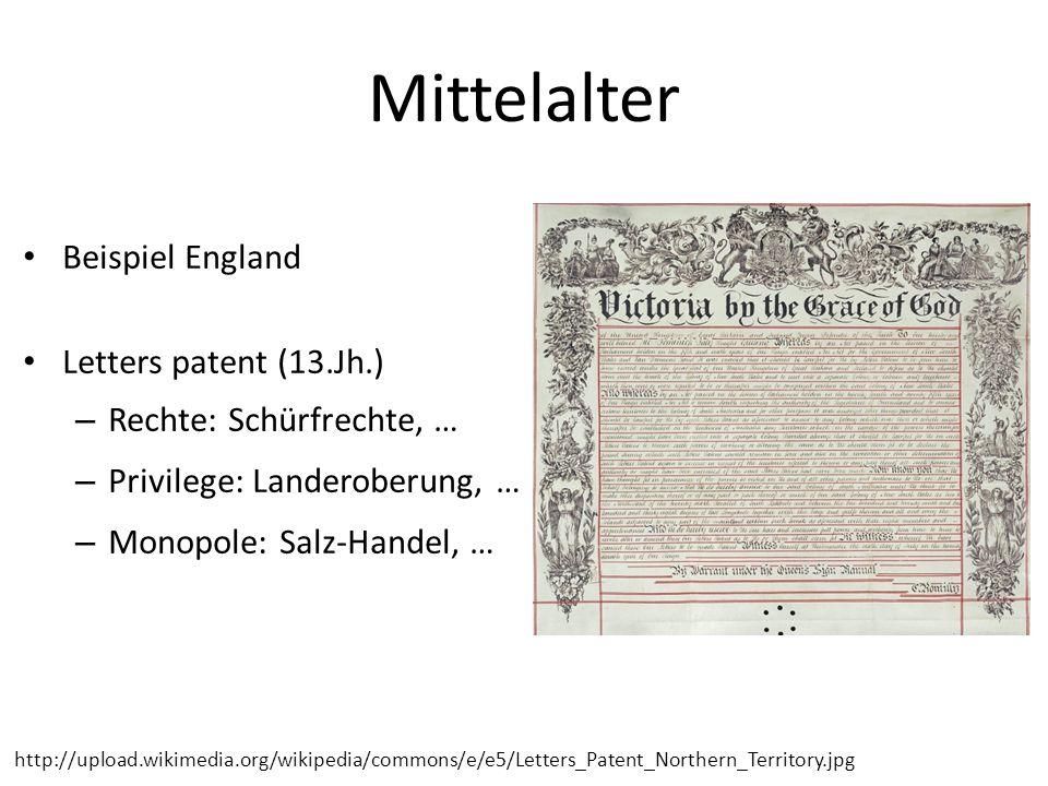 Mittelalter Beispiel England Letters patent (13.Jh.) – Rechte: Schürfrechte, … – Privilege: Landeroberung, … – Monopole: Salz-Handel, … http://upload.