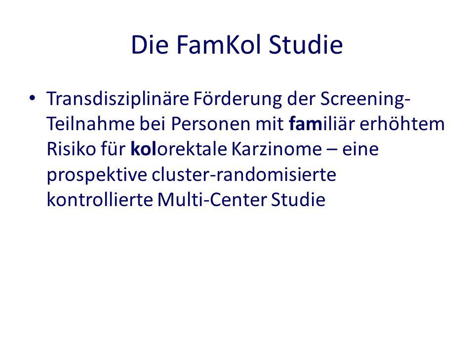 Die FamKol Studie Transdisziplinäre Förderung der Screening- Teilnahme bei Personen mit familiär erhöhtem Risiko für kolorektale Karzinome – eine prospektive cluster-randomisierte kontrollierte Multi-Center Studie