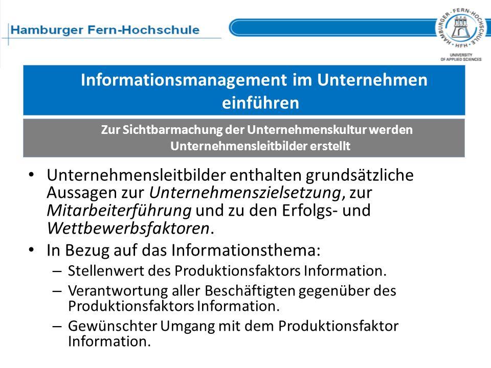 Informationsmanagement im Unternehmen einführen Unternehmensleitbilder enthalten grundsätzliche Aussagen zur Unternehmenszielsetzung, zur Mitarbeiterf