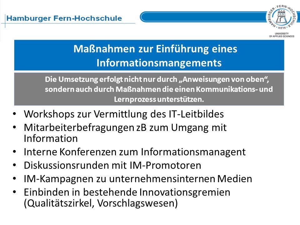 Maßnahmen zur Einführung eines Informationsmangements Workshops zur Vermittlung des IT-Leitbildes Mitarbeiterbefragungen zB zum Umgang mit Information