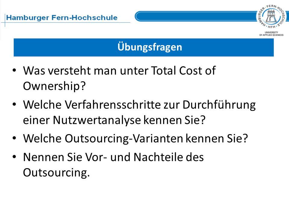 Übungsfragen Was versteht man unter Total Cost of Ownership? Welche Verfahrensschritte zur Durchführung einer Nutzwertanalyse kennen Sie? Welche Outso