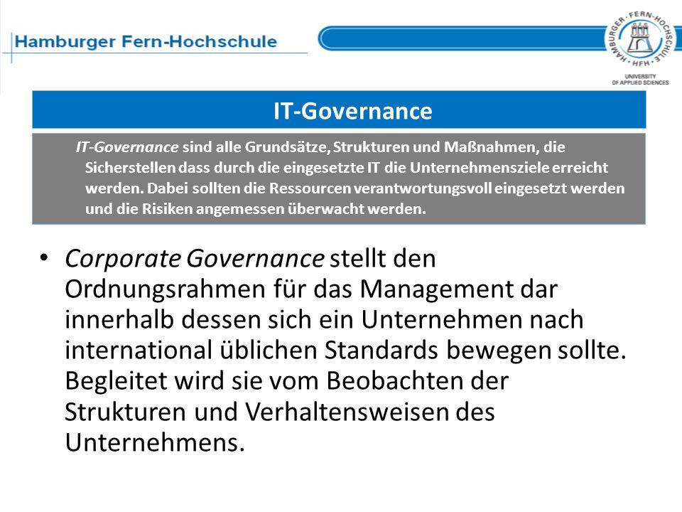 IT-Governance Corporate Governance stellt den Ordnungsrahmen für das Management dar innerhalb dessen sich ein Unternehmen nach international üblichen