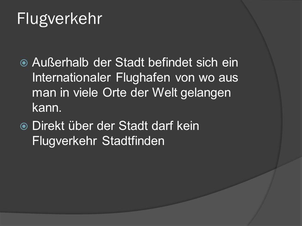 Flugverkehr Außerhalb der Stadt befindet sich ein Internationaler Flughafen von wo aus man in viele Orte der Welt gelangen kann. Direkt über der Stadt
