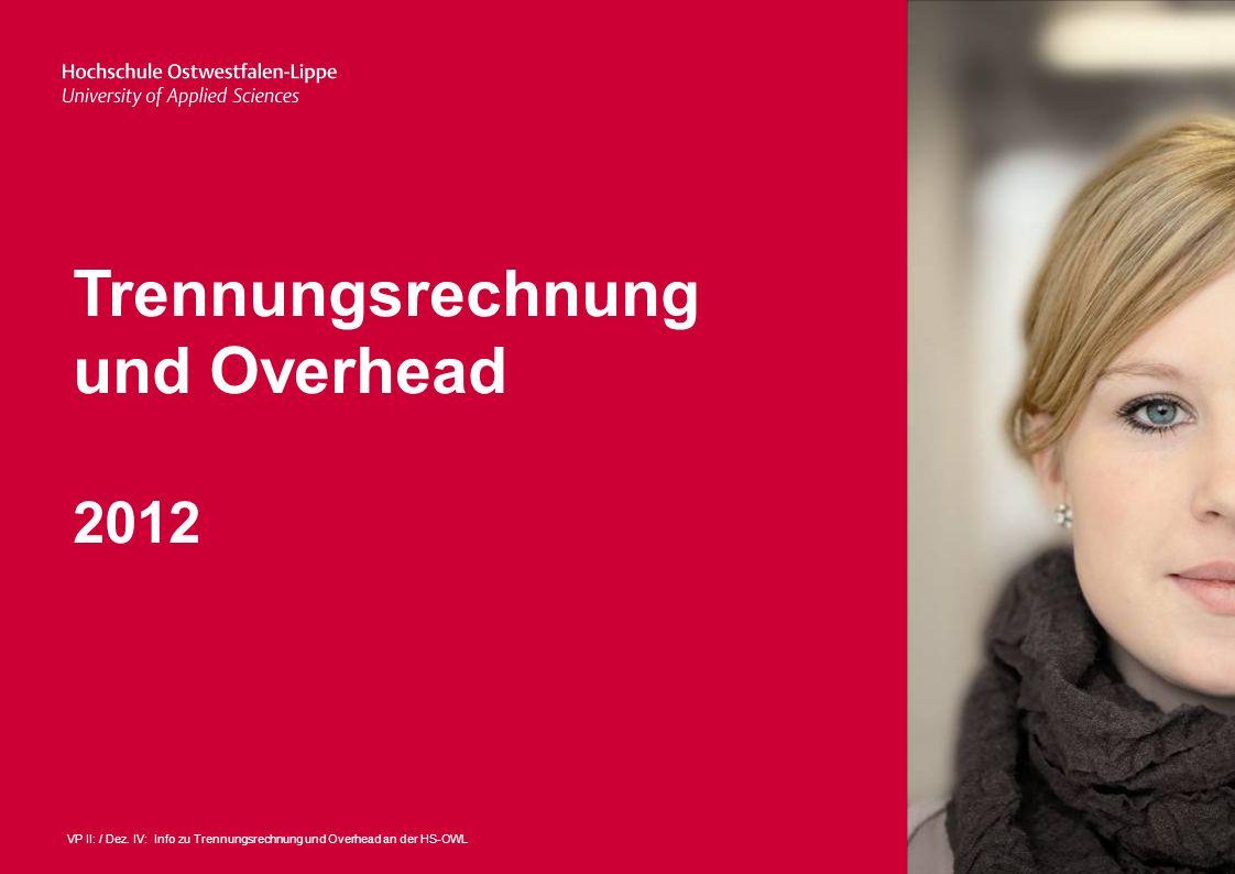 1VP II: / Dez. IV: Info zu Trennungsrechnung und Overhead an der HS-OWL Trennungsrechnung und Overhead 2012