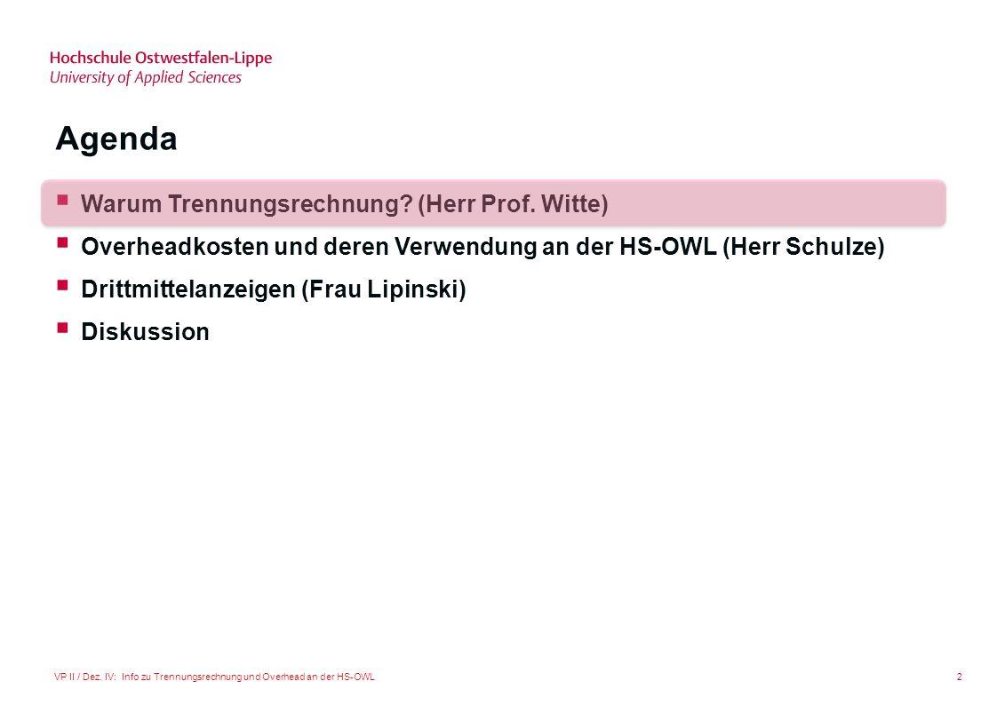 2VP II / Dez. IV: Info zu Trennungsrechnung und Overhead an der HS-OWL Agenda Warum Trennungsrechnung? (Herr Prof. Witte) Overheadkosten und deren Ver