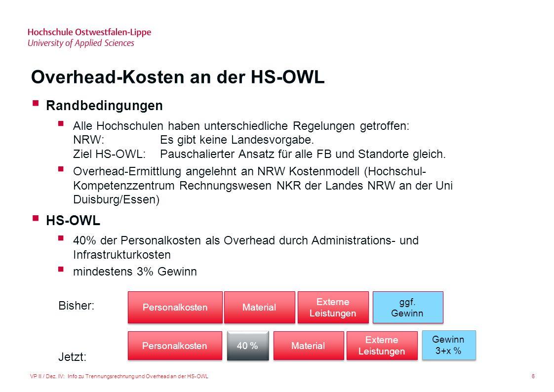 6VP II / Dez. IV: Info zu Trennungsrechnung und Overhead an der HS-OWL Overhead-Kosten an der HS-OWL Randbedingungen Alle Hochschulen haben unterschie