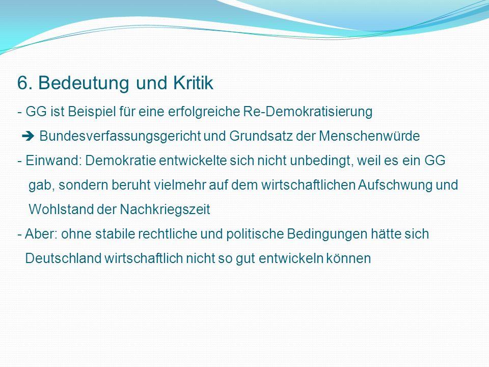 6. Bedeutung und Kritik - GG ist Beispiel für eine erfolgreiche Re-Demokratisierung Bundesverfassungsgericht und Grundsatz der Menschenwürde - Einwand