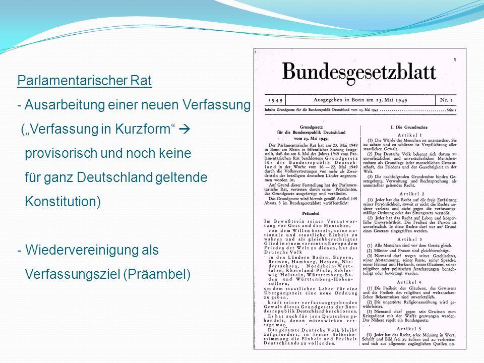 Parlamentarischer Rat - Ausarbeitung einer neuen Verfassung (Verfassung in Kurzform provisorisch und noch keine für ganz Deutschland geltende Konstitution) - Wiedervereinigung als Verfassungsziel (Präambel)