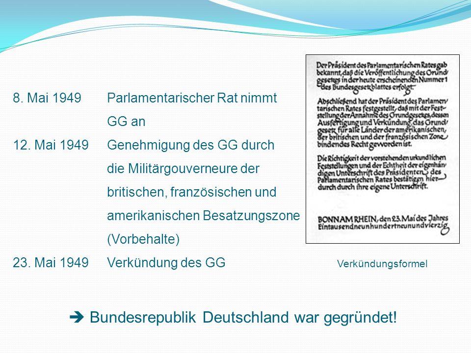 8.Mai 1949 Parlamentarischer Rat nimmt GG an 12.