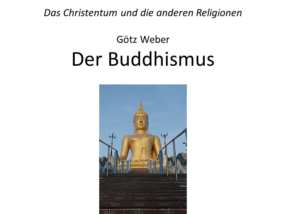 Das Christentum und die anderen Religionen Götz Weber Der Buddhismus Untertitel