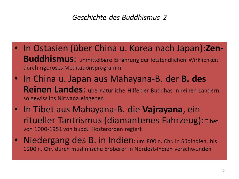 Geschichte des Buddhismus 2 In Ostasien (über China u. Korea nach Japan):Zen- Buddhismus: unmittelbare Erfahrung der letztendlichen Wirklichkeit durch