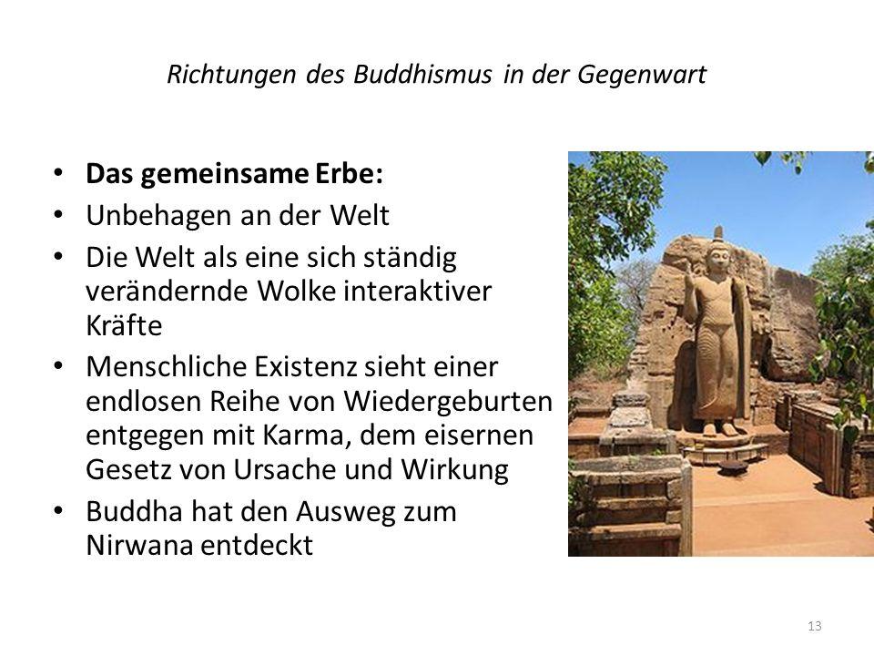 Richtungen des Buddhismus in der Gegenwart Das gemeinsame Erbe: Unbehagen an der Welt Die Welt als eine sich ständig verändernde Wolke interaktiver Kr
