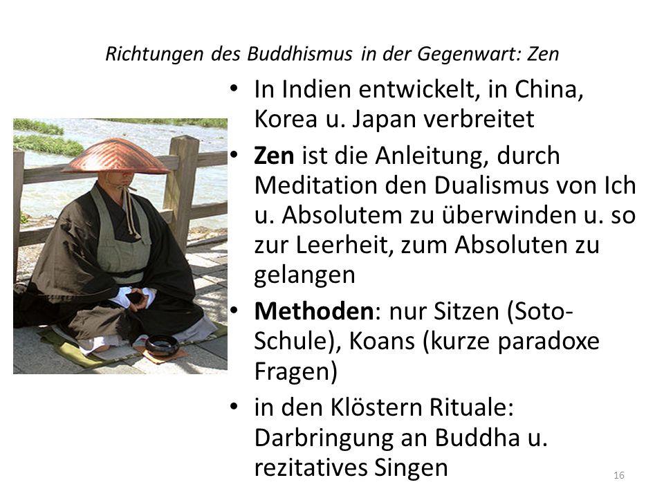 Richtungen des Buddhismus in der Gegenwart: Zen In Indien entwickelt, in China, Korea u. Japan verbreitet Zen ist die Anleitung, durch Meditation den