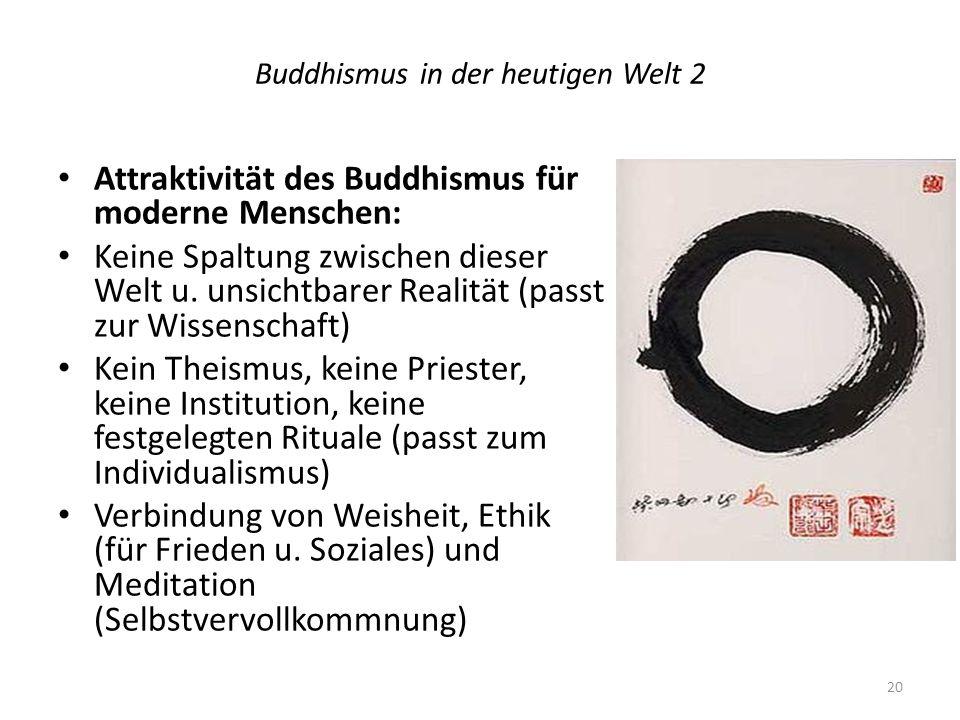 Buddhismus in der heutigen Welt 2 Attraktivität des Buddhismus für moderne Menschen: Keine Spaltung zwischen dieser Welt u. unsichtbarer Realität (pas