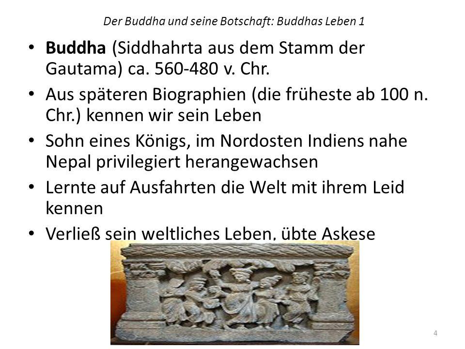 Der Buddha und seine Botschaft: Buddhas Leben 1 Buddha (Siddhahrta aus dem Stamm der Gautama) ca. 560-480 v. Chr. Aus späteren Biographien (die frühes