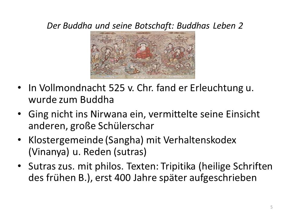 Der Buddha und seine Botschaft: Buddhas Leben 2 In Vollmondnacht 525 v. Chr. fand er Erleuchtung u. wurde zum Buddha Ging nicht ins Nirwana ein, vermi