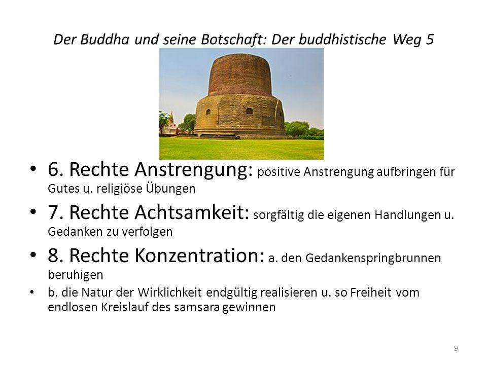 Der Buddha und seine Botschaft: Der buddhistische Weg 5 6. Rechte Anstrengung: positive Anstrengung aufbringen für Gutes u. religiöse Übungen 7. Recht