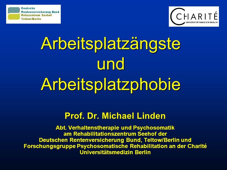 Arbeitsplatzängste und Arbeitsplatzphobie Prof. Dr. Michael Linden Abt. Verhaltenstherapie und Psychosomatik am Rehabilitationszentrum Seehof der Deut